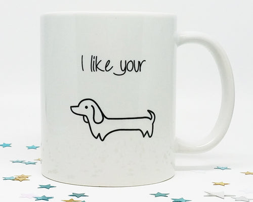 I Like Your Wiener Dog Coffee Mug