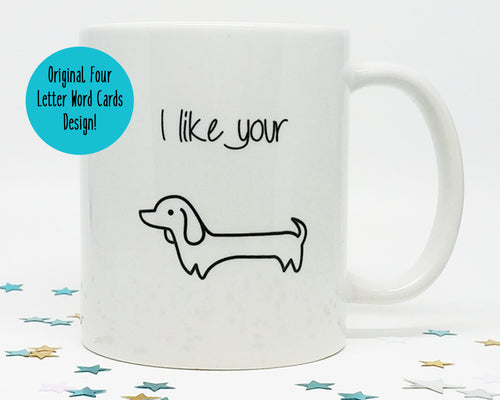 I Like Your Wiener Dog Coffee Mug (SLIGHTLY BLEMISHED)