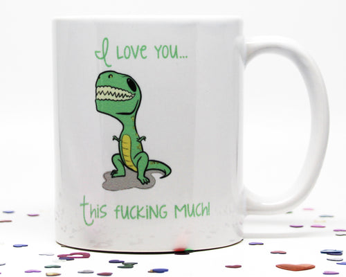 I Love You This Fucking Much Dino Coffee Mug