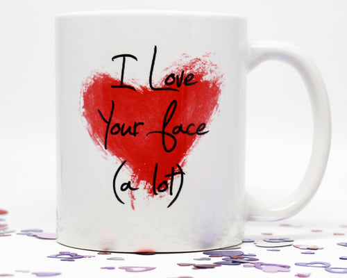 I Love Your Face A Lot Coffee Mug
