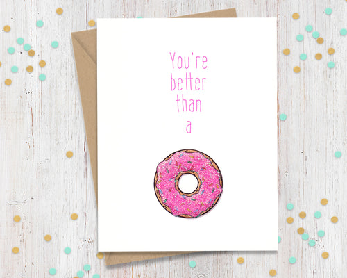 You're Better Than A Donut - Funny Greeting Card