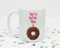 You're Better Than a Donut Coffee Mug