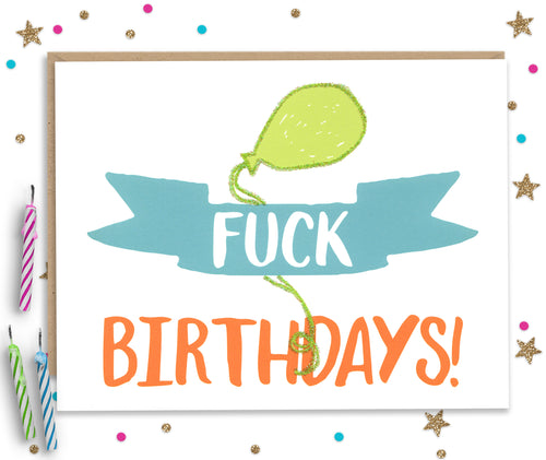 Fuck Birthdays- Funny Birthday Card