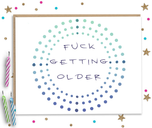 Fuck Getting Older - Funny Birthday Card