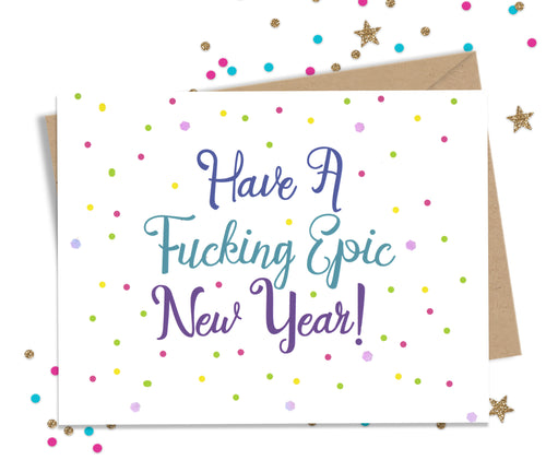 Have a Fucking Epic New Year - Funny New Years Card