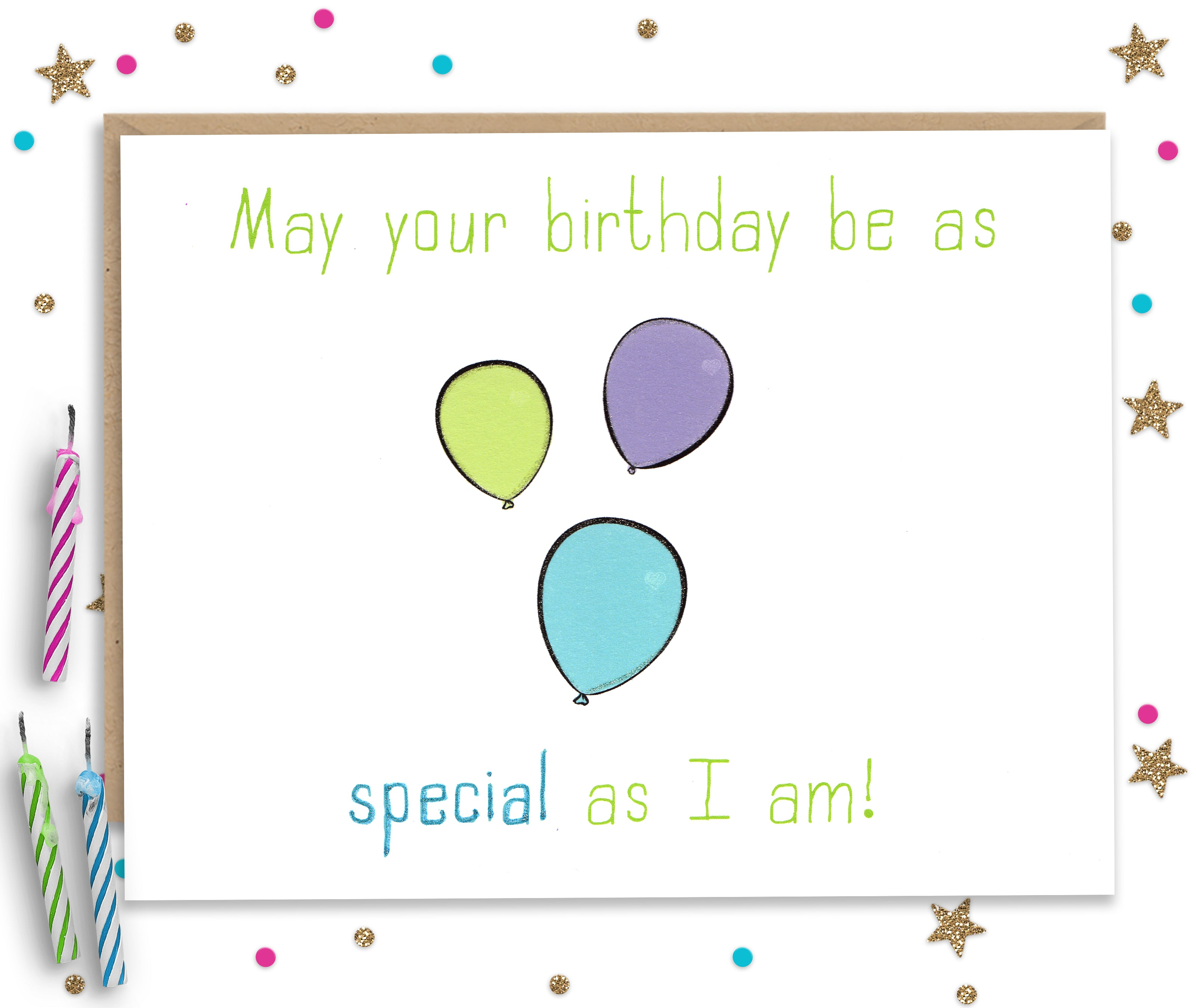 May Your Birthday Be As Special As I am Funny Greeting Card