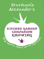 Stephanie Alexander's Kitchen Garden Companion Growing - Dig, Plant, Water, Grow, Harvest