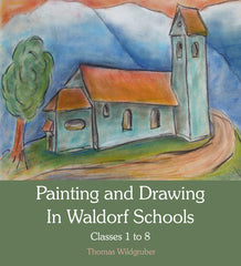 Painting and Drawing in Waldorf Schools : Classes 1-8