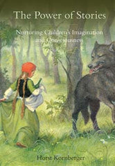 Power of Stories: Nurturing Children's Imagination and Consciousness, Horst Kornberger, Floris Books