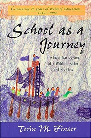 School as a Journey : The Eight Year Odyssey of a Waldorf Teacher and His Class