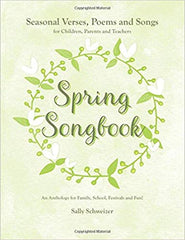Spring Songbook: A Seasonal Verses, Poems and Songs for Children, Parents and Teachers: An Anthology for Family, School Festivities and Fun!