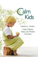 Calm Kids- Help Children Relax with Mindful Activities