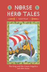 Norse Hero Tales : The King and Green Angelica and Other Stories