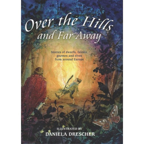 Over the Hills and Far Away: Stories of dwarfs, fairies, gnomes and elves from around Europe