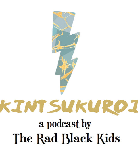 Kinstukuroi Podcast by The Rad Black Kids