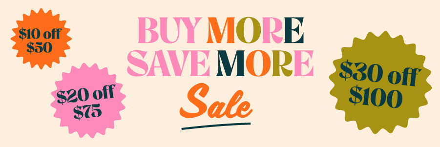 Buy More Save More - $10 0ff $50, $20 off $75, $30 off $100