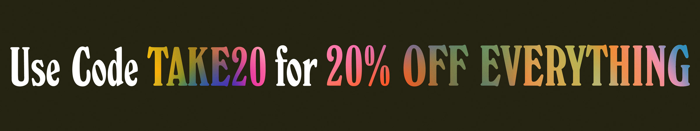 20% off with code TAKE20