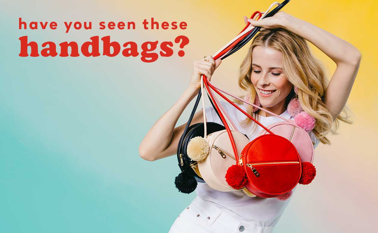 have you seen our handbags?
