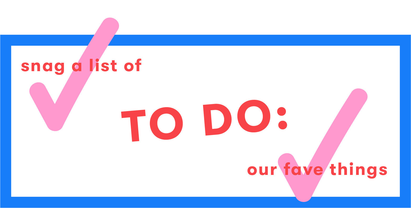 to do: snag a list of our fave things