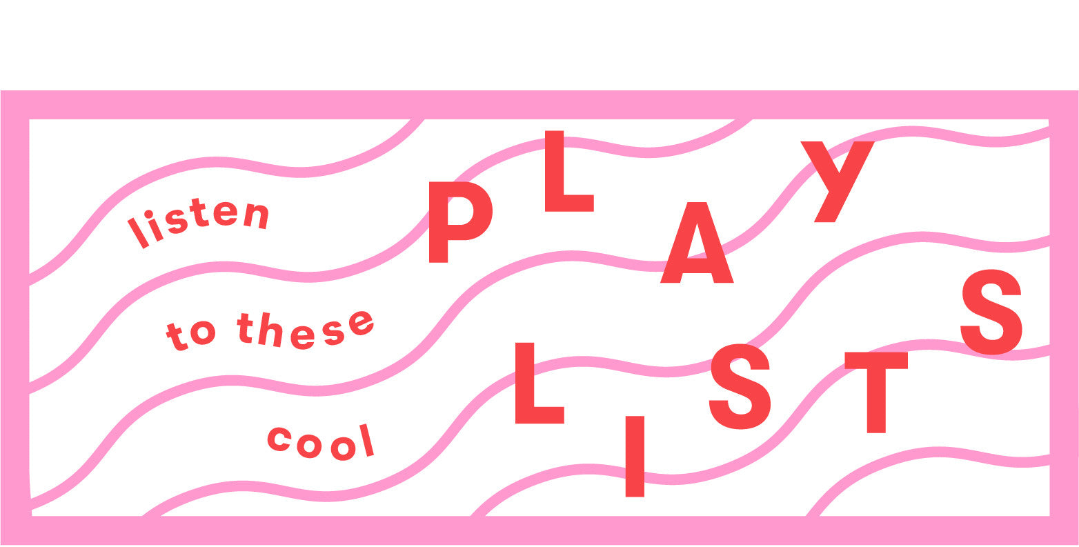 listen to these cool playlists