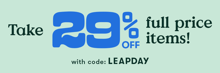 Take 29% off full-price items. Use code: LEAPDAY