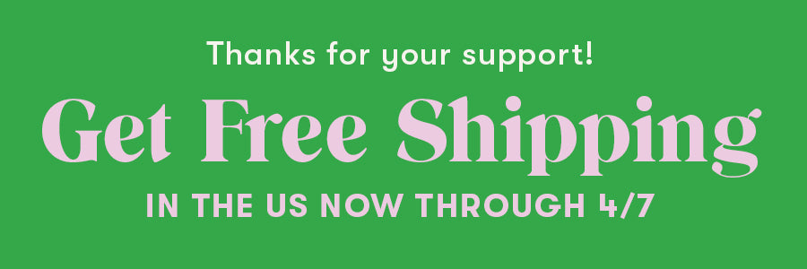 Thanks for your support! Get free shipping in the US now through 4/7.