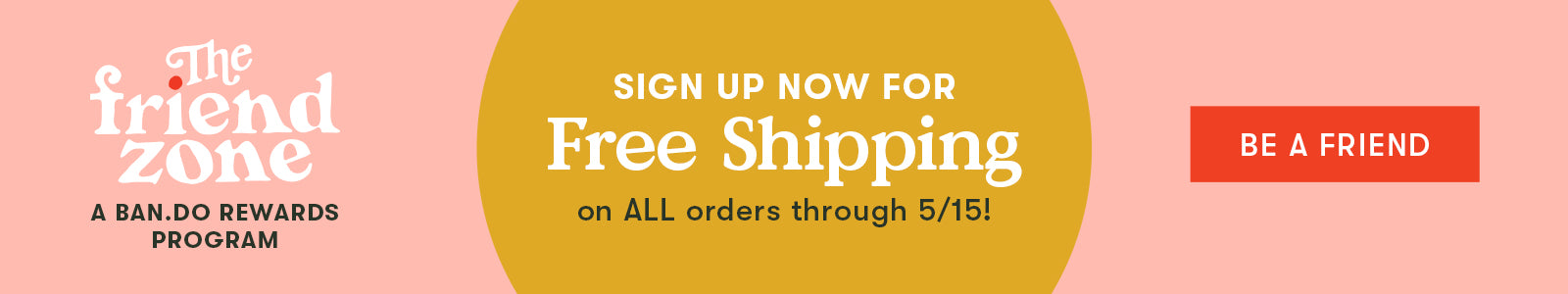 Free shipping for Friend Zone members through 5/15!