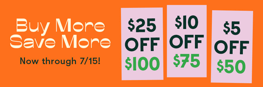 BUY MORE SAVE MORE NOW THRU 7/15! NO CODE NEEDED