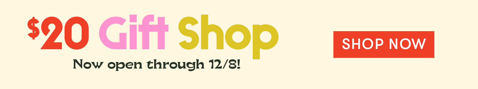 $20 Gift Shop - Now open through 12/8! Shop Now