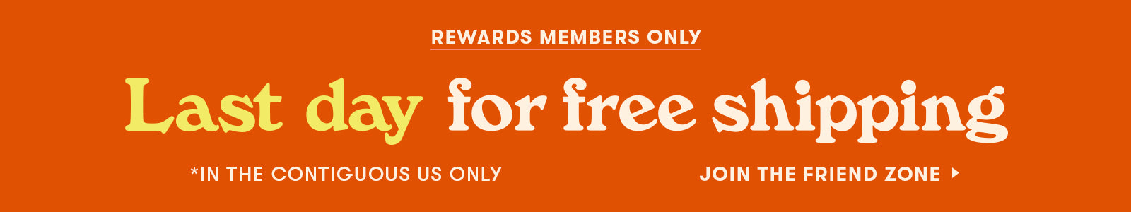 Free shipping for Friend Zone members thru 12/17!