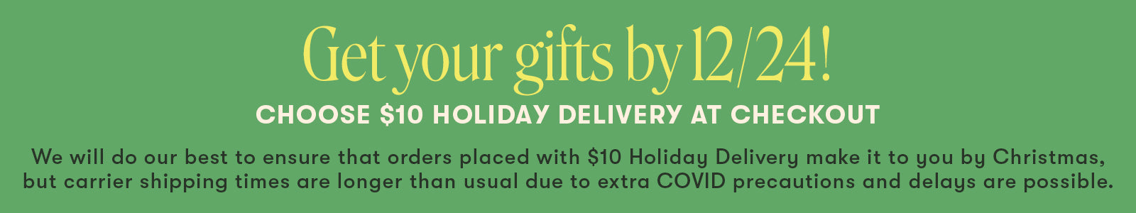 Get your gifts by 12/24 - Choose $10 delivery at checkout