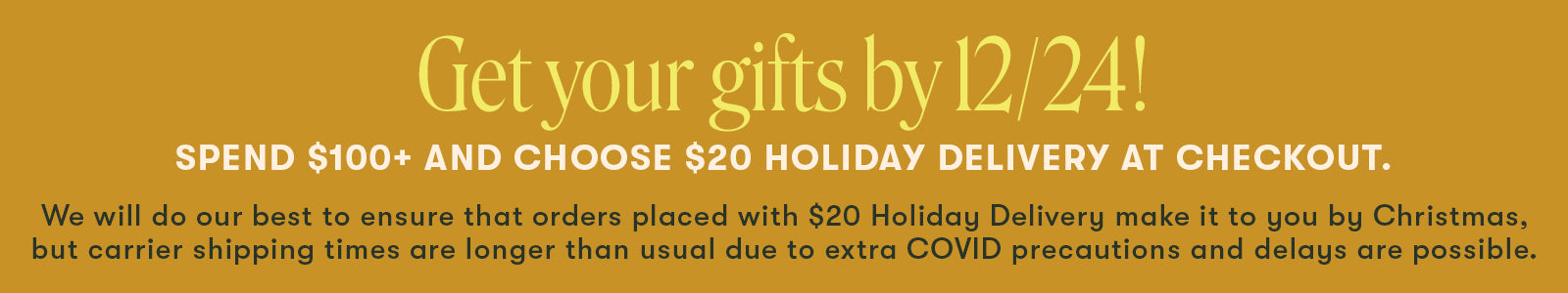 Get your gifts by 12/24 - Choose $20 delivery at checkout