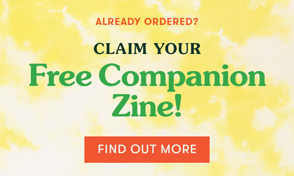 Already ordered? Claim your free companion zine!