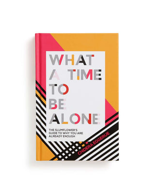 'What A Time To Be Alone' by Chidera Eggerue in hardcover.