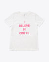 white tee with the words i believe in coffee in pink lettering