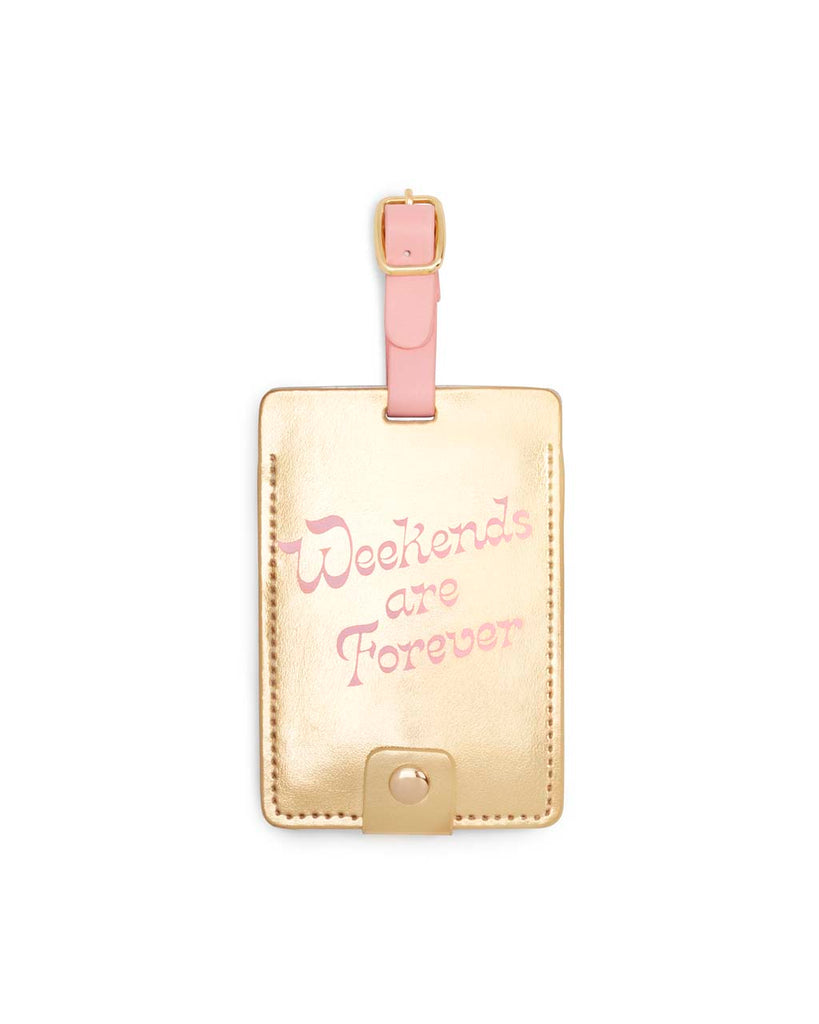 This Getaway Luggage Tag comes in shiny metallic gold, with 'Weekends Are Forever' printed in pink on the front.