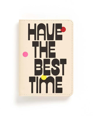 This Getaway Passport Holder comes in cream white, with 'Have The Best Time' printed in black on the front.