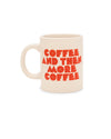 This Hot Stuff Ceramic Mug comes in white, with 'Coffee And Then More Coffee' printed in red on the side.