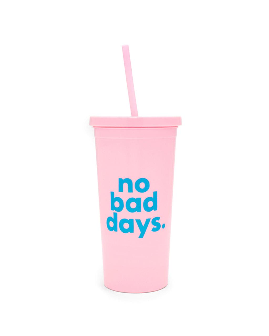 "pink tumbler with straw, with ""no bad days"" in blue letters"