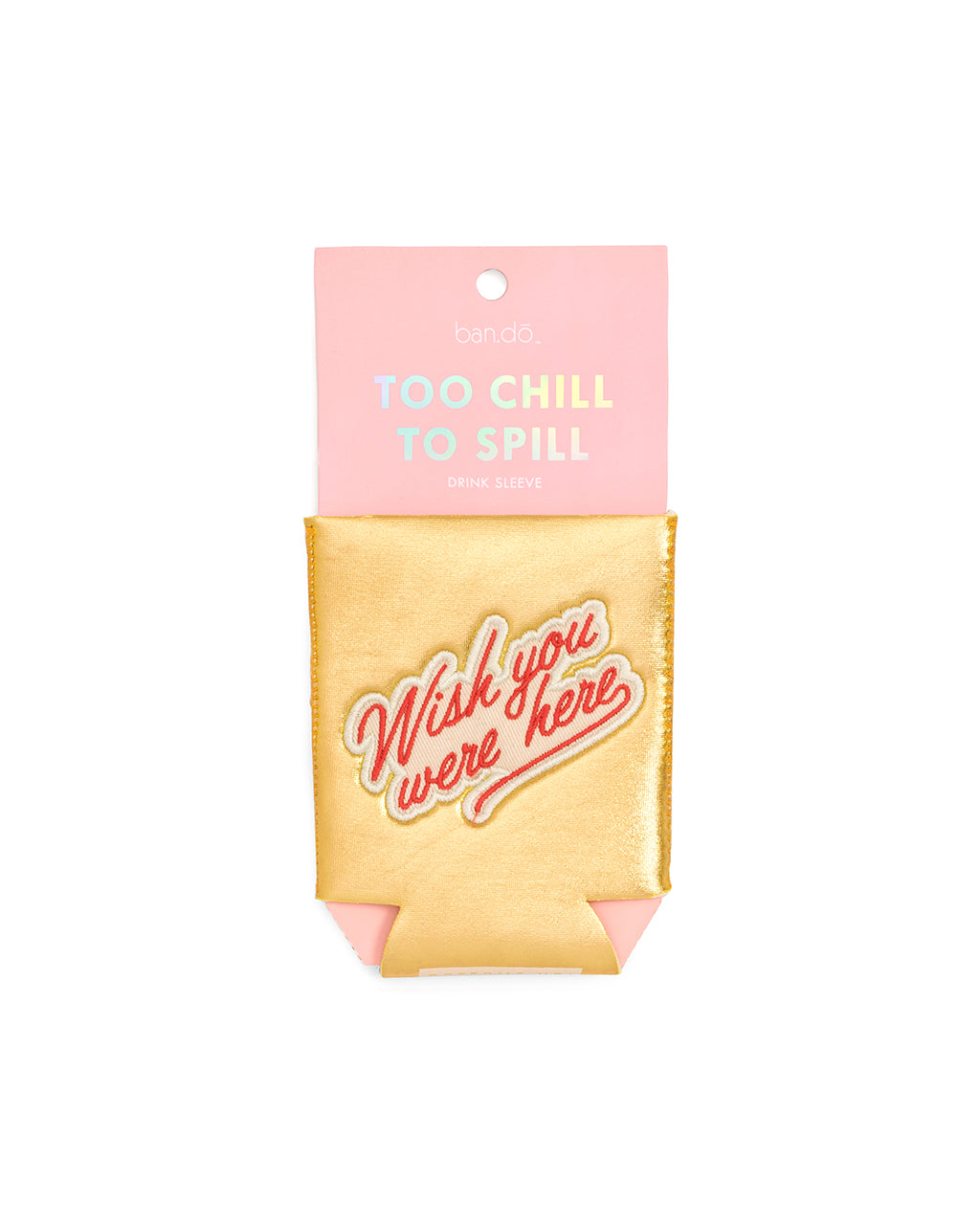 too chill to spill drink sleeve - wish you were here