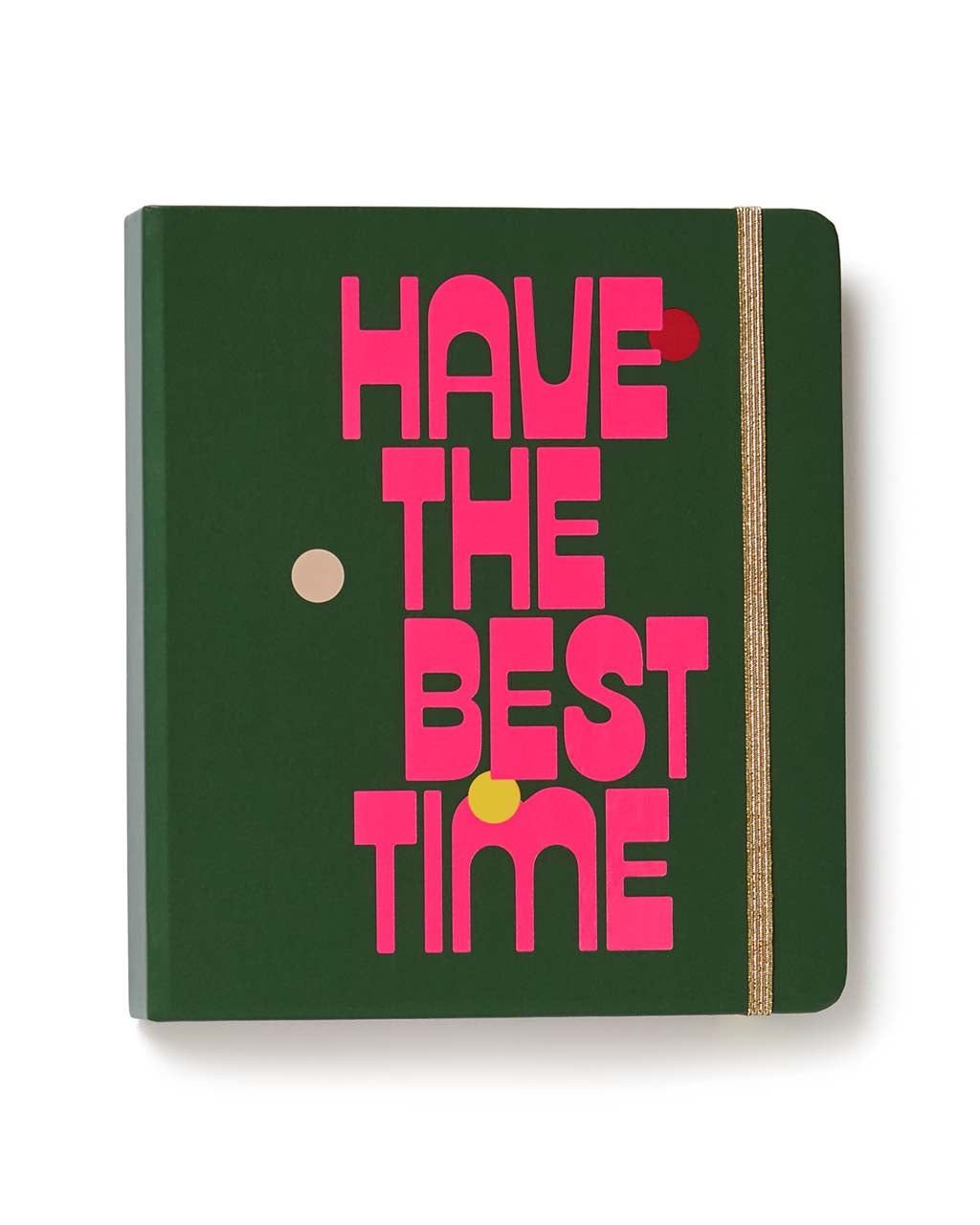 "Dark green planner with ""Have The Best Time"" printed on the cover in bright pink. Gold elastic closure band on the right side."