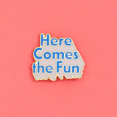Pin - Here Comes The Fun Pin