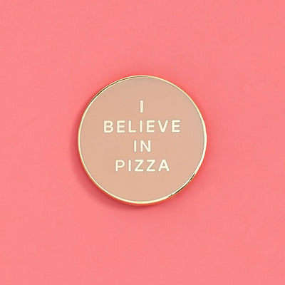 Pin - I Believe In Pizza Pin