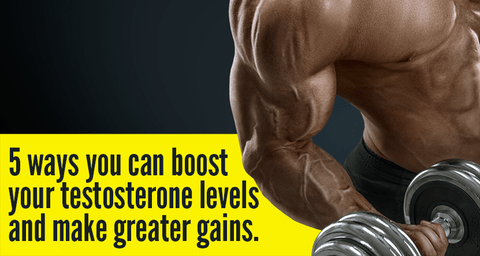 5 ways you can boost your testosterone levels and make greater gains