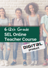 Social Emotional Learning (SEL) Online Teacher Course (Grades 6-12)