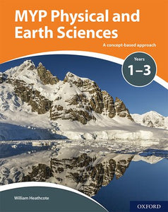 MYP Physical and Earth Sciences: Y 1-3 a Concept Based Approach