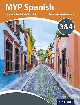 MYP Spanish Language Acquisition Phases 3 & 4 (for Years 4 & 5) NOT YET PUBLISHED DUE JANUARY 24, 2018 -Oxford University Press IBSOURCE
