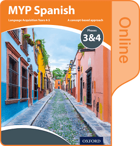 MYP Spanish Language Acquisition Phases 3 & 4 (for Years 4 & 5) Online Book NOT YET PUBLISHED DUE JANUARY 26, 2018 -Oxford University Press IBSOURCE