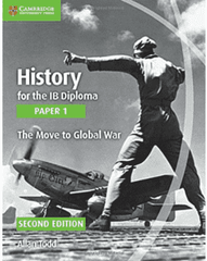 History for the IB Diploma Paper 1: The Move to Global War -Cambridge University Press IBSOURCE