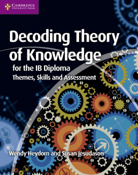 Decoding Theory of Knowledge for the IB Diploma - Themes, Skills and Assessment -Cambridge University Press IBSOURCE